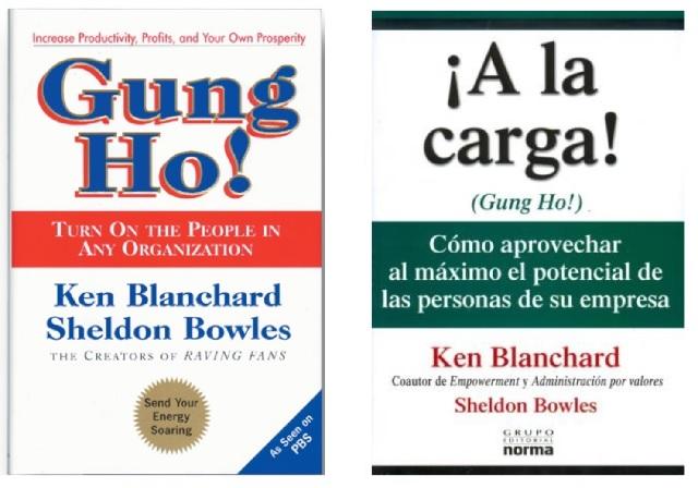 GUNG HO – ¡A LA CARGA! - Cómo aprovechar al máximo el potencial de las personas en su empresa